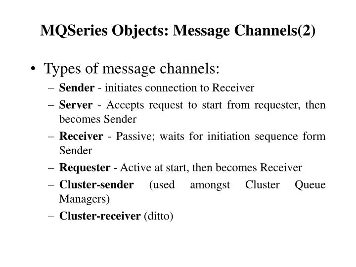 MQSeries Objects: Message Channels(2)