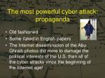the most powerful cyber attack propaganda
