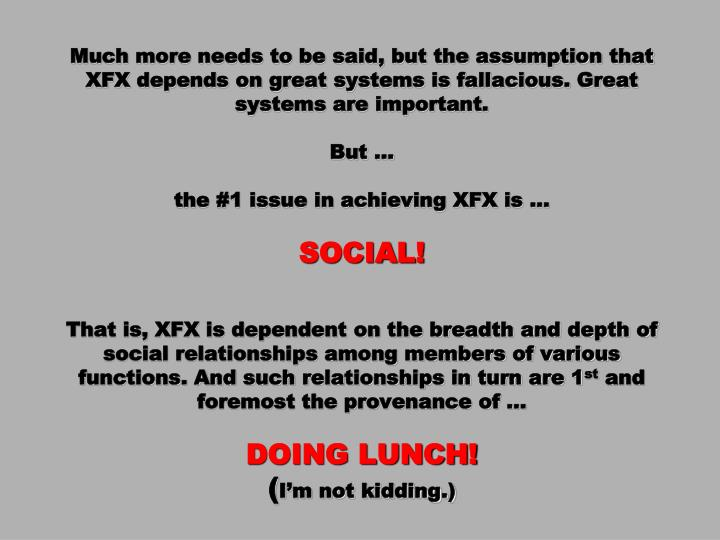 Much more needs to be said, but the assumption that XFX depends on great systems is fallacious. Great systems are important.
