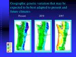 geographic genetic variation that may be expected to be best adapted to present and future climates