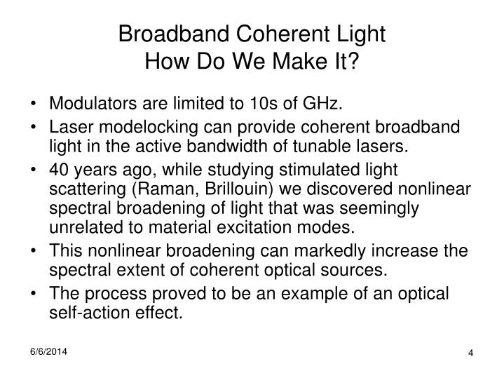 Broadband Coherent Light