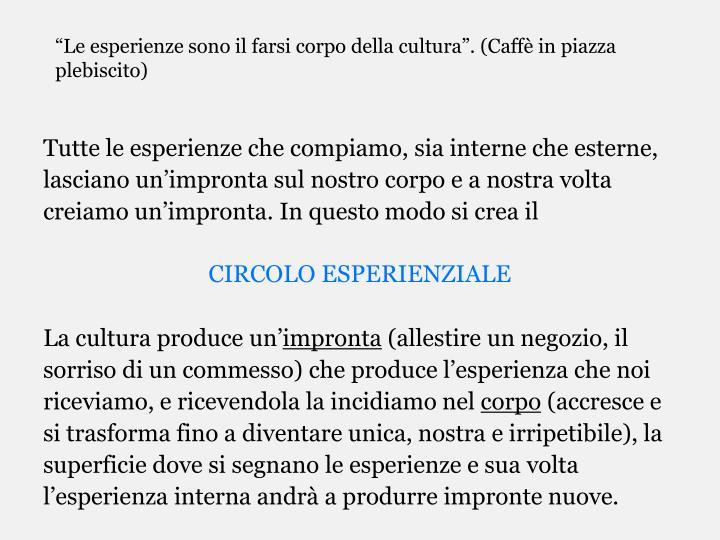 """""""Le esperienze sono il farsi corpo della cultura"""". (Caffè in piazza plebiscito)"""