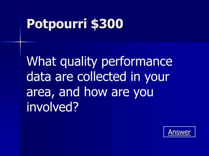 Potpourri $300