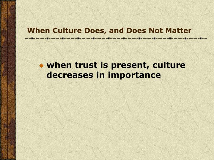 When Culture Does, and Does Not Matter