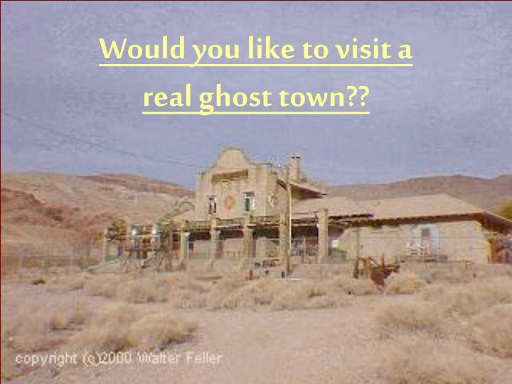 Would you like to visit a real ghost town??
