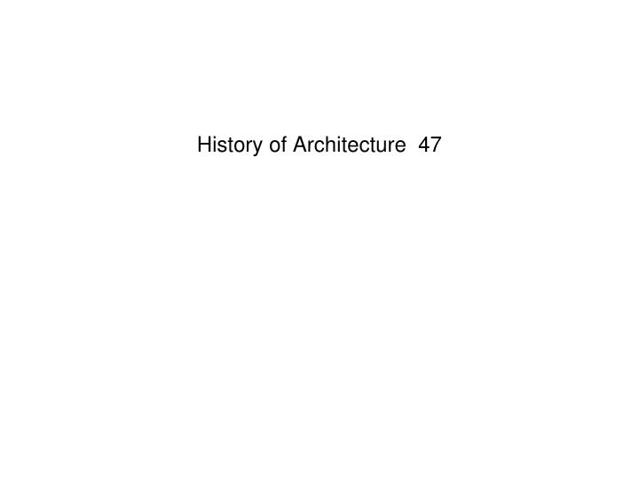 History of Architecture  47