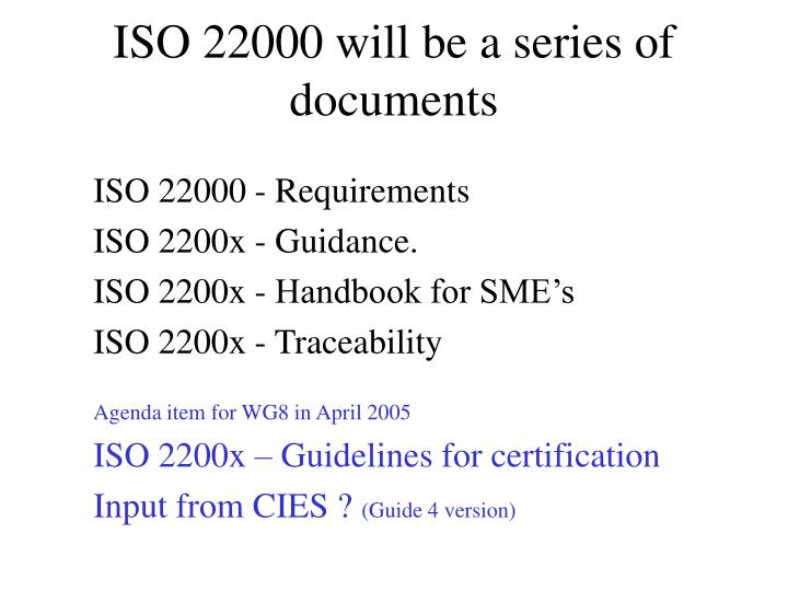 ISO 22000 will be a series of documents