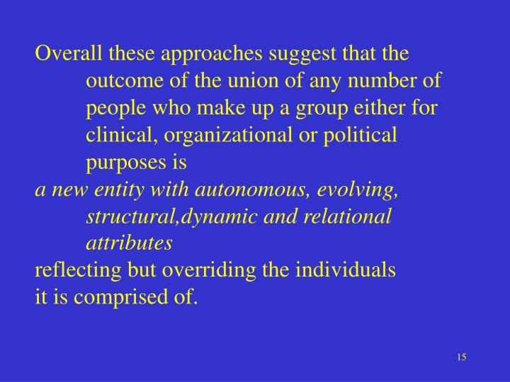 Overall these approaches suggest that the outcome of the union of any number of  people who make up a group either for