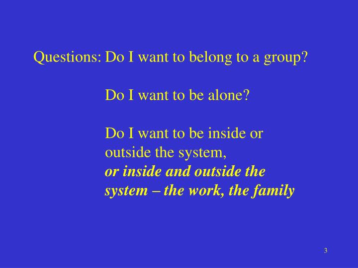 Questions:Do I want to belong to a group?