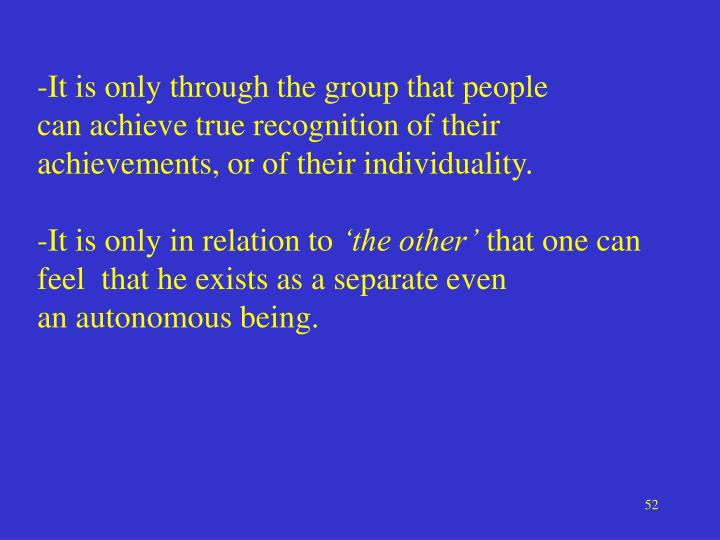 It is only through the group that people