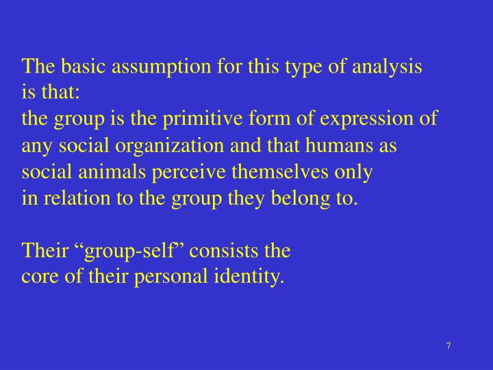 The basic assumption for this type of analysis