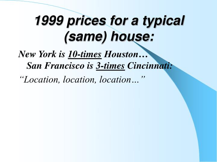 1999 prices for a typical (same) house: