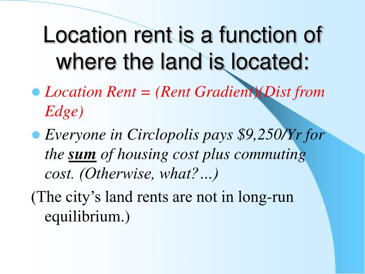 Location rent is a function of where the land is located: