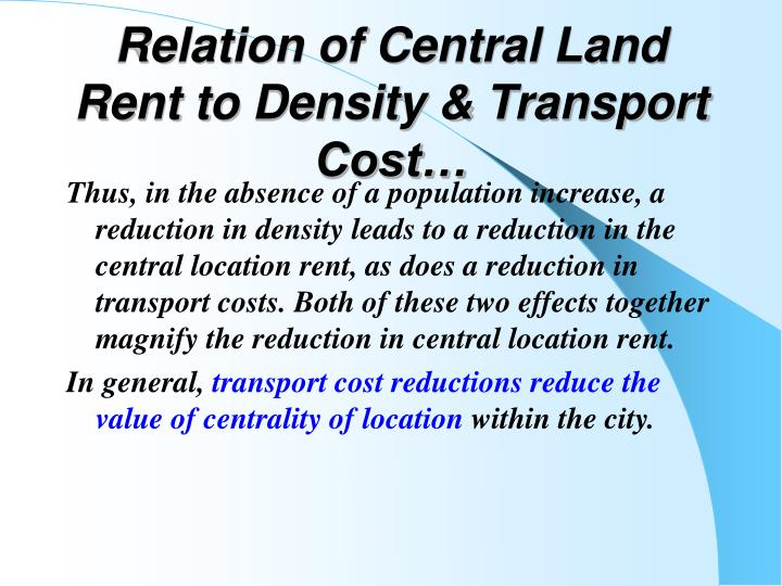 Relation of Central Land Rent to Density & Transport Cost…