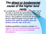 the direct or fundamental cause of the higher land rents
