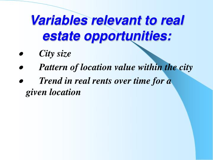 Variables relevant to real estate opportunities: