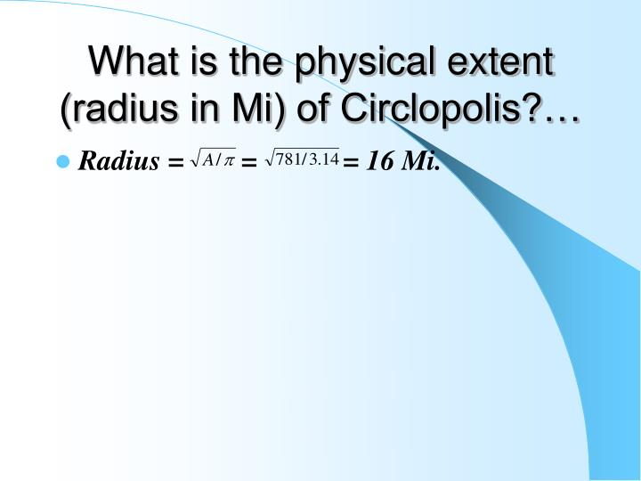 What is the physical extent (radius in Mi) of Circlopolis?…