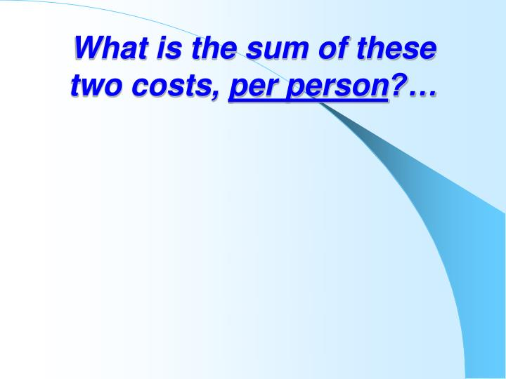 What is the sum of these two costs,