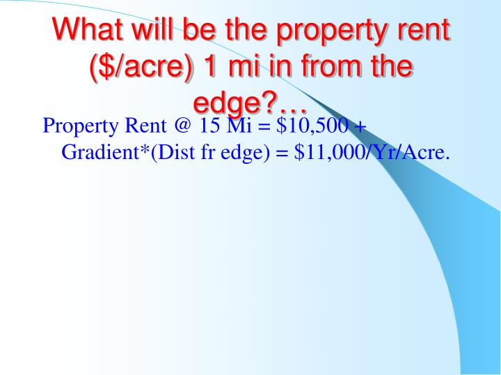 What will be the property rent ($/acre) 1 mi in from the edge?…
