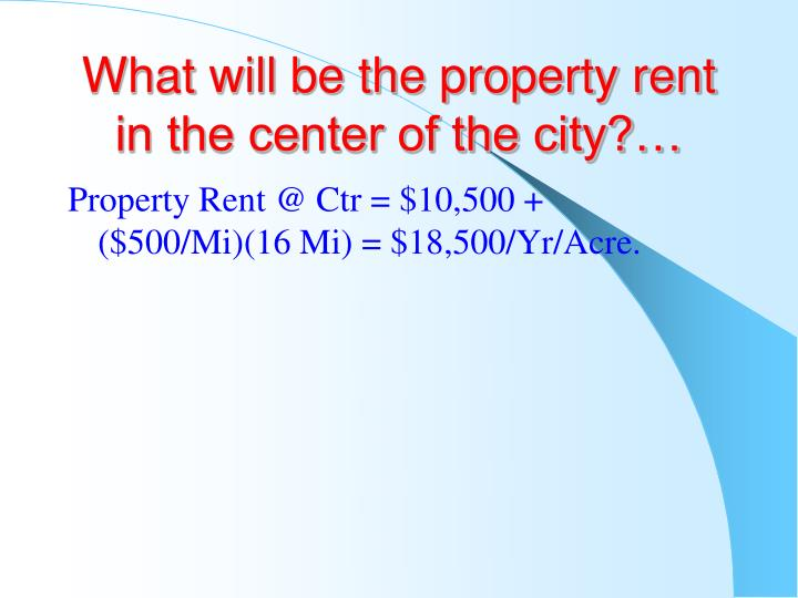 What will be the property rent in the center of the city?…
