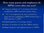 how many payers and employees do mpns cover after one year