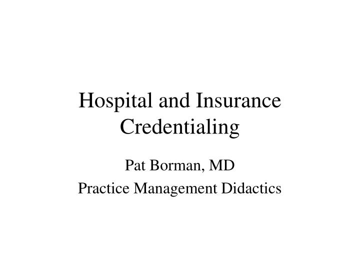 Hospital and insurance credentialing