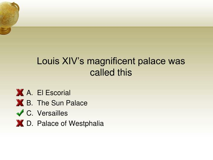 Louis XIVs magnificent palace was called this