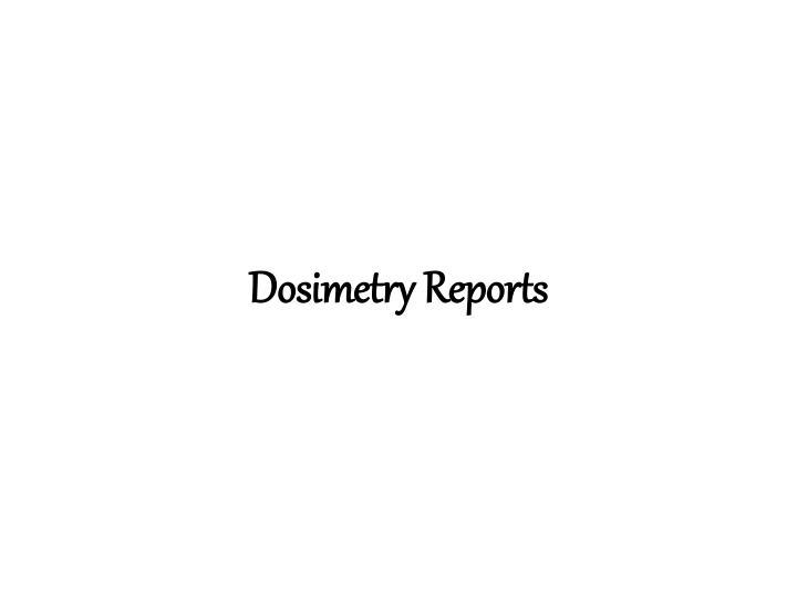 Dosimetry Reports