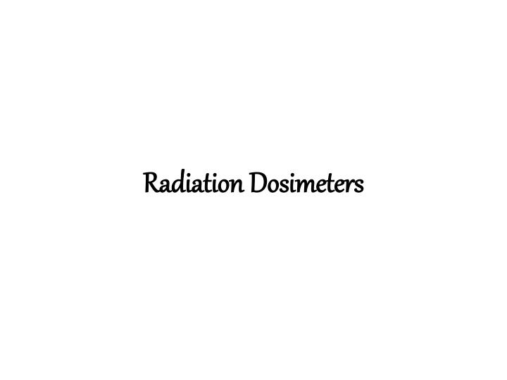 Radiation Dosimeters