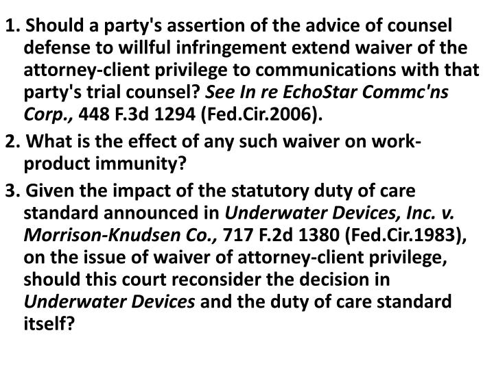 1. Should a party's assertion of the advice of counsel defense to willful infringement extend waiver of the attorney-client privilege to communications with that party's trial counsel?