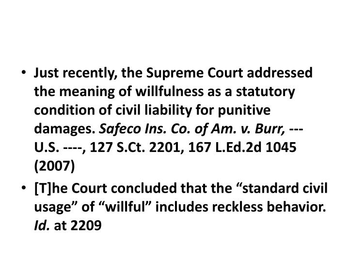 Just recently, the Supreme Court addressed the meaning of willfulness as a statutory condition of civil liability for punitive damages.