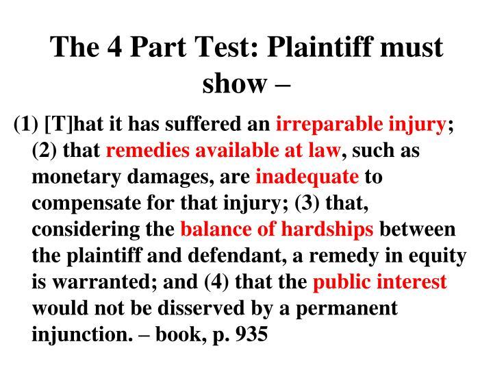 The 4 Part Test: Plaintiff must show –