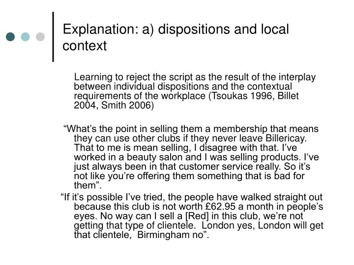 Explanation: a) dispositions and local context