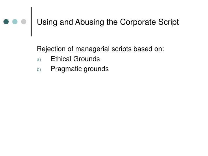 Using and Abusing the Corporate Script