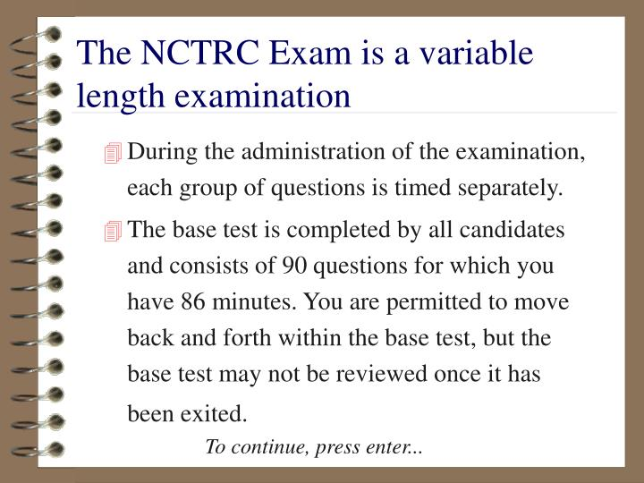 The NCTRC Exam is a variable length examination