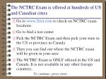 the nctrc exam is offered at hundreds of us and canadian cities