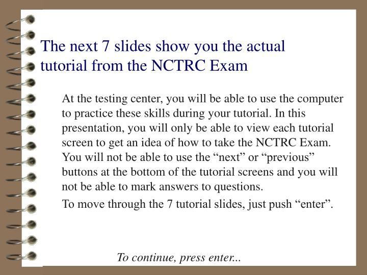 The next 7 slides show you the actual tutorial from the NCTRC Exam
