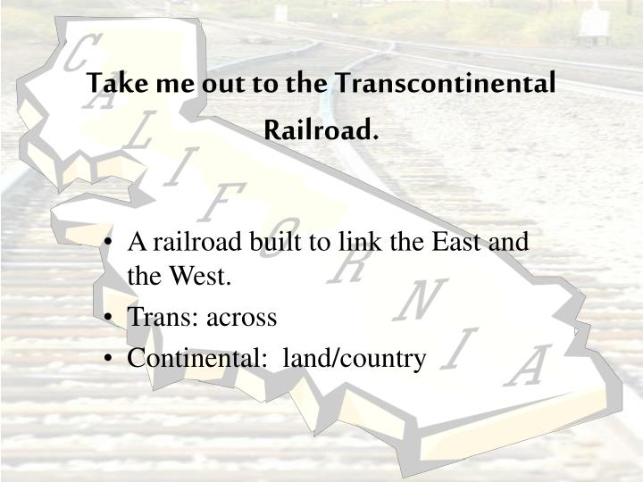 Take me out to the Transcontinental Railroad.