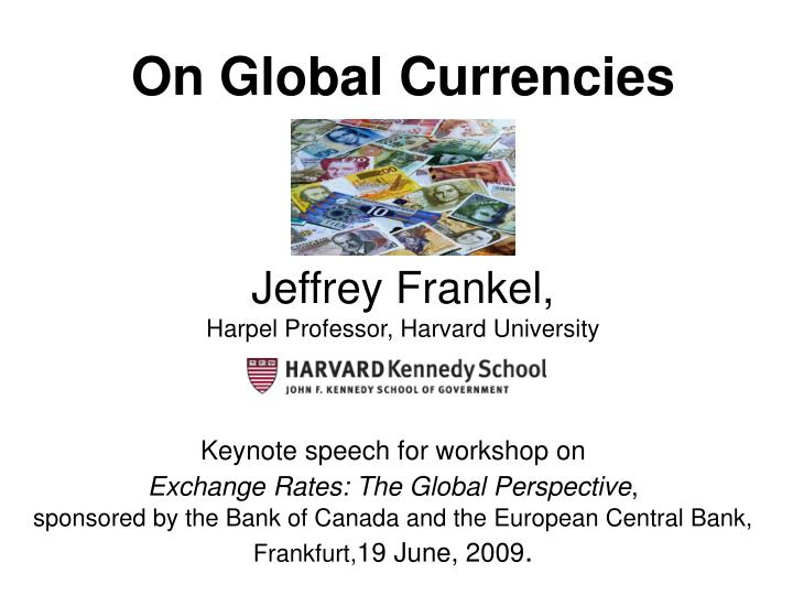 On global currencies jeffrey frankel harpel professor harvard university