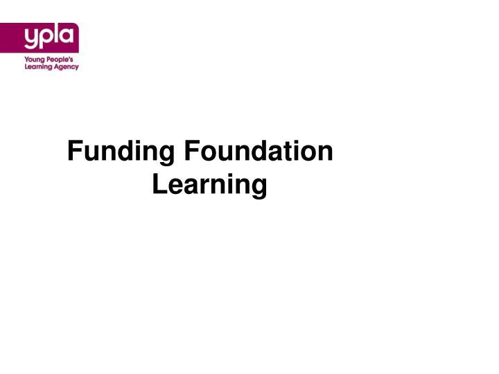 Funding Foundation Learning