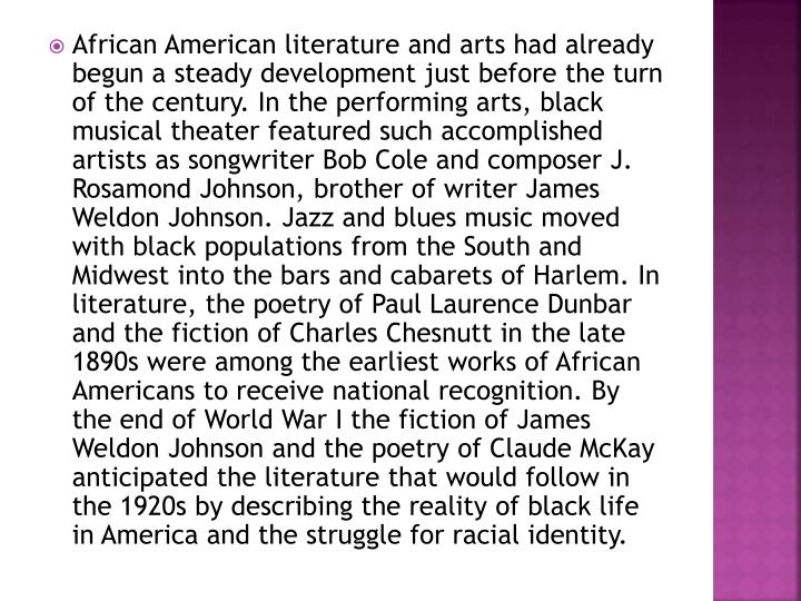 African American literature and arts had already begun a steady development just before the turn of ...