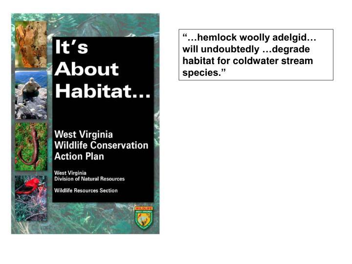"""""""…hemlock woolly adelgid… will undoubtedly …degrade habitat for coldwater stream species."""""""