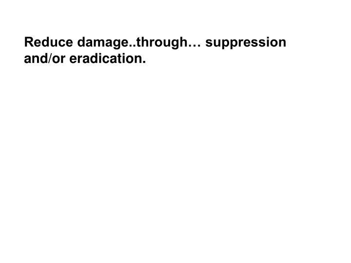 Reduce damage..through… suppression and/or eradication.