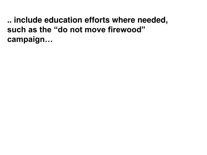 """.. include education efforts where needed, such as the """"do not move firewood"""" campaign…"""