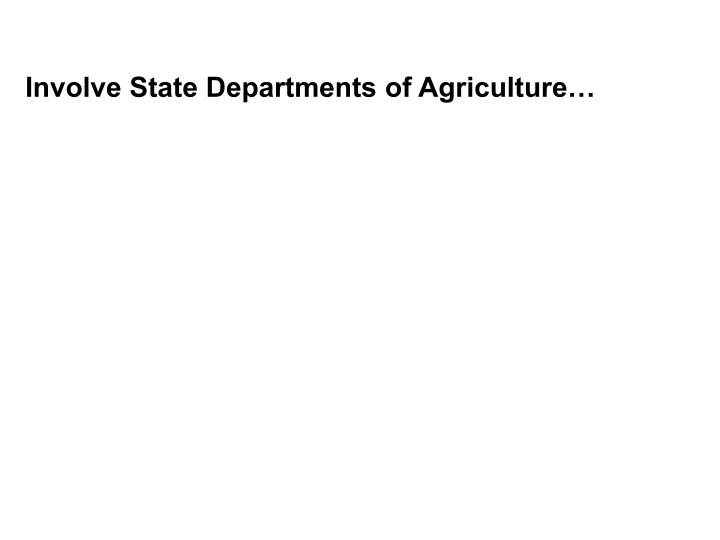 Involve State Departments of Agriculture…
