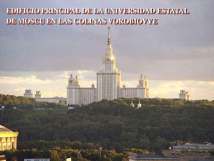 EDIFICIO PRINCIPAL DE LA UNIVERSIDAD ESTATAL             DE MOSCU EN LAS COLINAS VOROBIOVYE