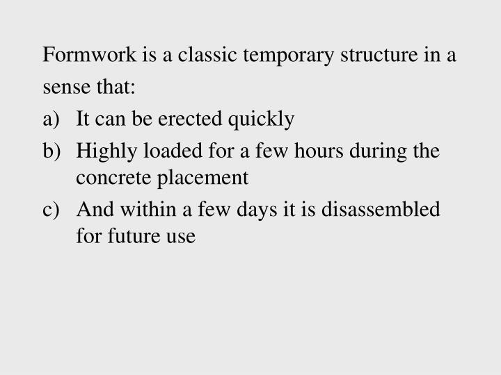 Formwork is a classic temporary structure in a
