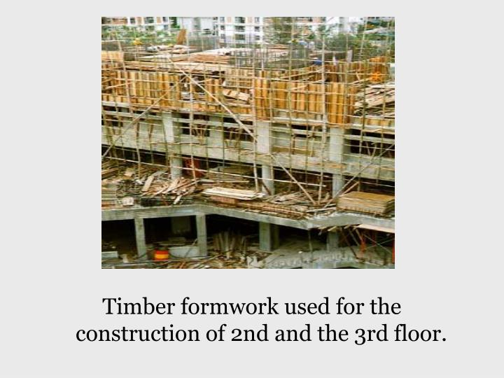 Timber formwork used for the construction of 2nd and the 3rd floor.