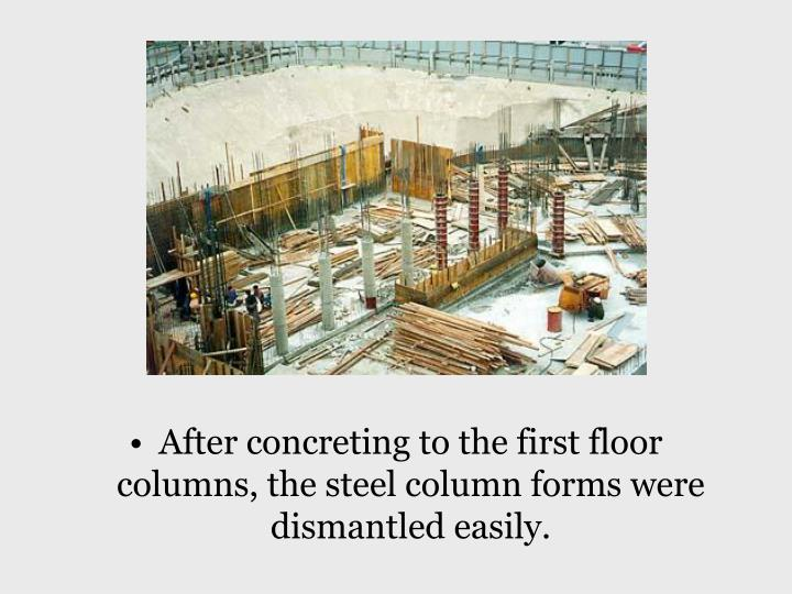 After concreting to the first floor columns, the steel column forms were dismantled easily.