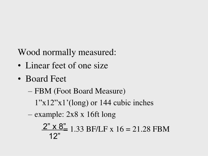 Wood normally measured: